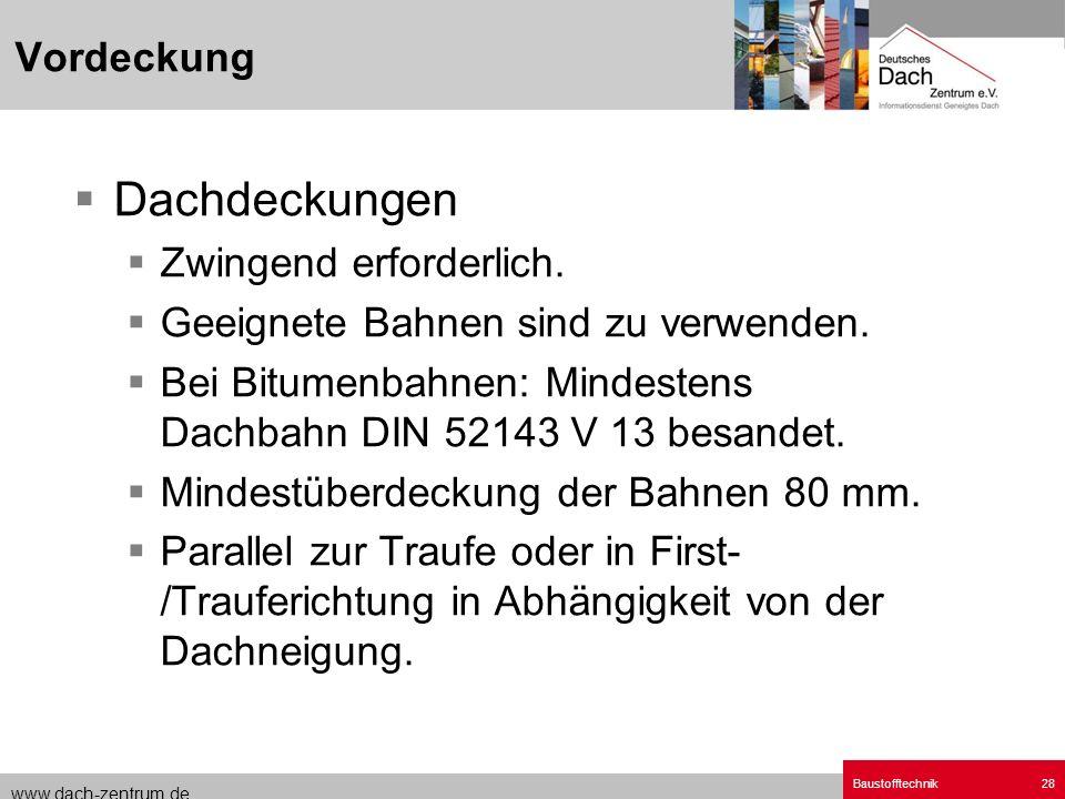 www.dach-zentrum.de Baustofftechnik28 Dachdeckungen Zwingend erforderlich. Geeignete Bahnen sind zu verwenden. Bei Bitumenbahnen: Mindestens Dachbahn