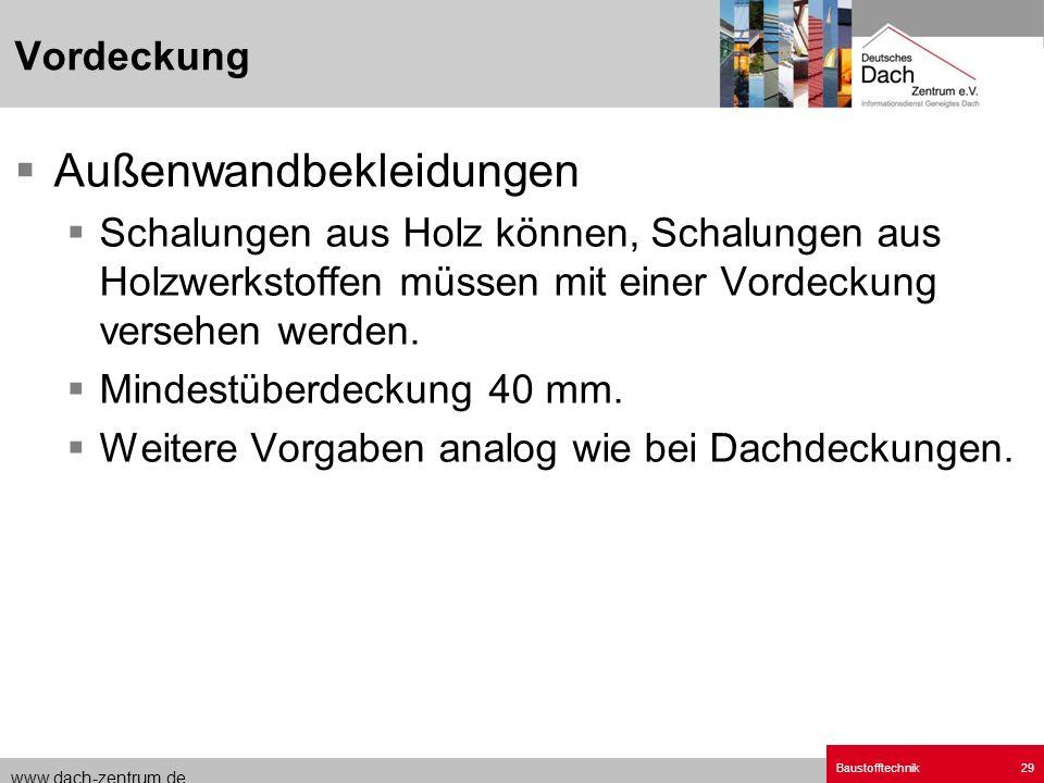 www.dach-zentrum.de Baustofftechnik29 Außenwandbekleidungen Schalungen aus Holz können, Schalungen aus Holzwerkstoffen müssen mit einer Vordeckung ver