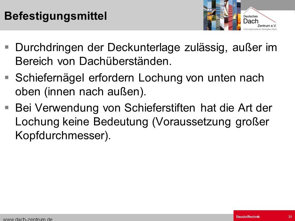 www.dach-zentrum.de Baustofftechnik31 Durchdringen der Deckunterlage zulässig, außer im Bereich von Dachüberständen. Schiefernägel erfordern Lochung v