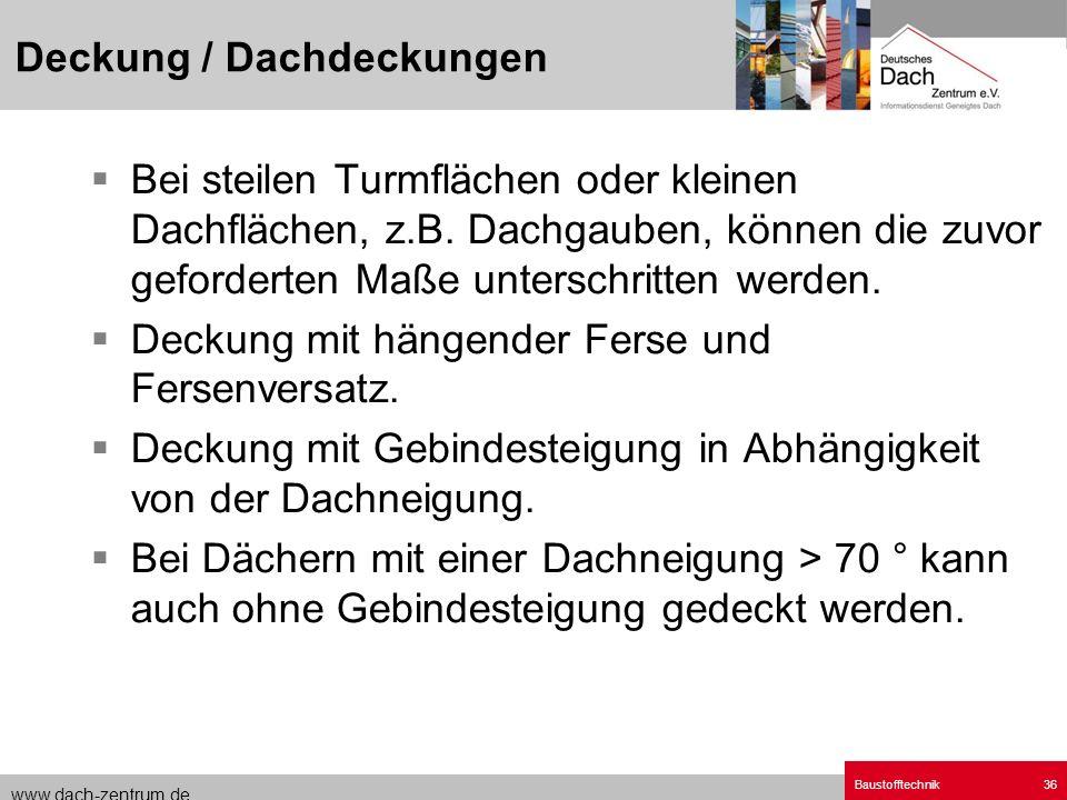 www.dach-zentrum.de Baustofftechnik36 Bei steilen Turmflächen oder kleinen Dachflächen, z.B. Dachgauben, können die zuvor geforderten Maße unterschrit