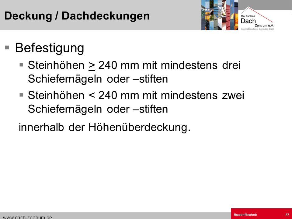 www.dach-zentrum.de Baustofftechnik37 Befestigung Steinhöhen > 240 mm mit mindestens drei Schiefernägeln oder –stiften Steinhöhen < 240 mm mit mindest