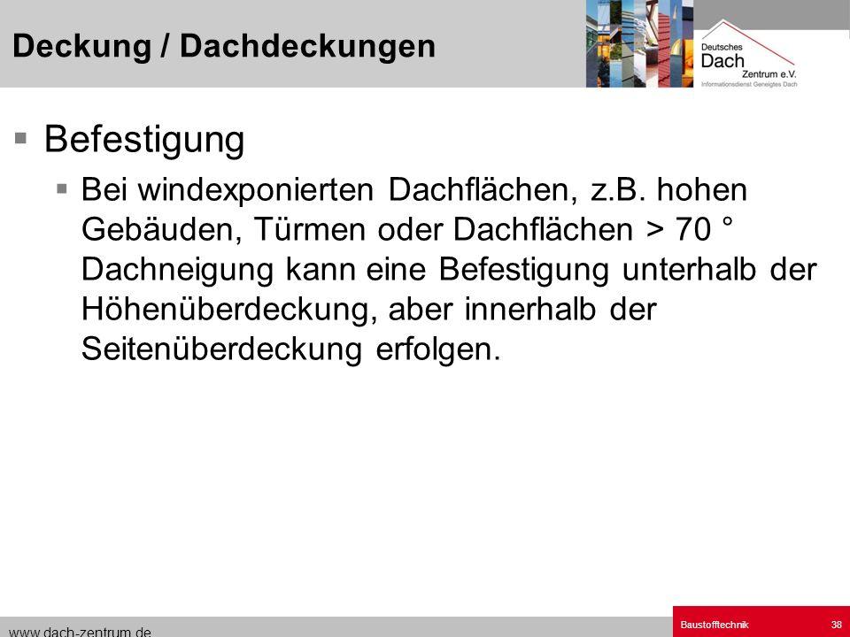 www.dach-zentrum.de Baustofftechnik38 Befestigung Bei windexponierten Dachflächen, z.B. hohen Gebäuden, Türmen oder Dachflächen > 70 ° Dachneigung kan