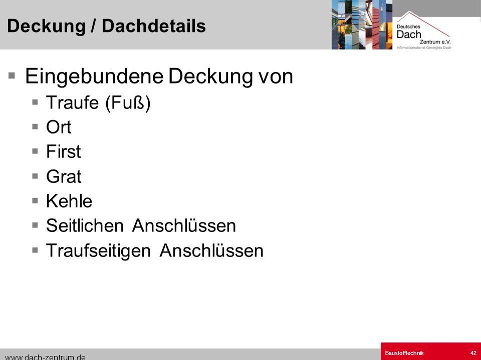 www.dach-zentrum.de Baustofftechnik42 Eingebundene Deckung von Traufe (Fuß) Ort First Grat Kehle Seitlichen Anschlüssen Traufseitigen Anschlüssen Deck