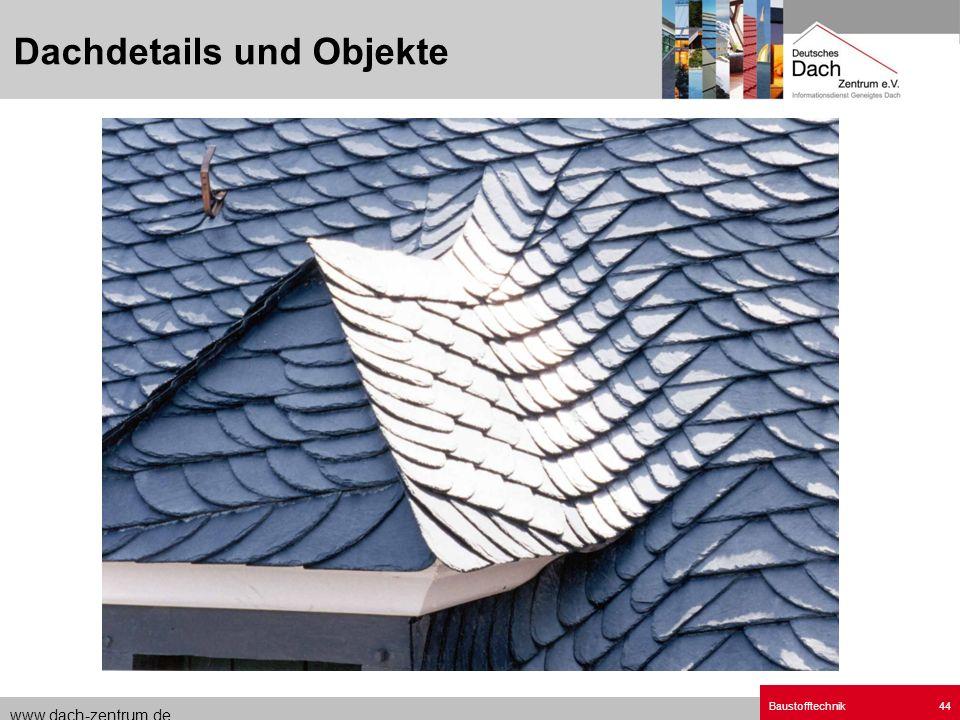 www.dach-zentrum.de Baustofftechnik44 Dachdetails und Objekte