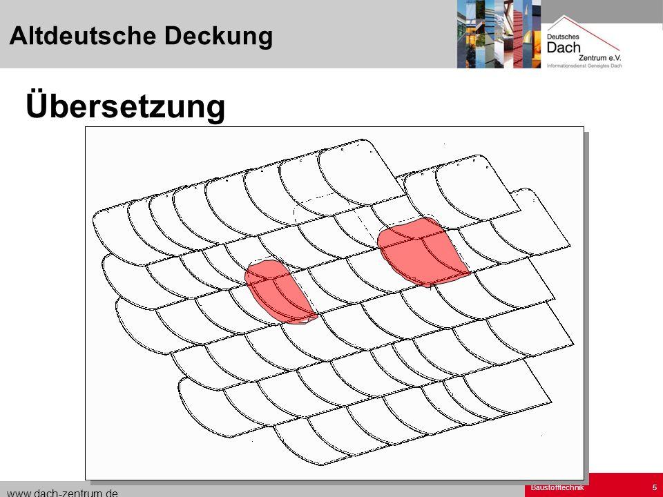 www.dach-zentrum.de Baustofftechnik5 Altdeutsche Deckung Übersetzung