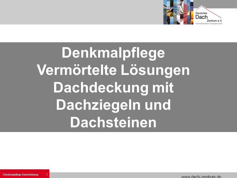 www.dach-zentrum.de 1 Denkmalpflege Vermörtelung Denkmalpflege Vermörtelte Lösungen Dachdeckung mit Dachziegeln und Dachsteinen