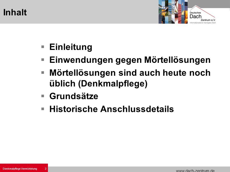 www.dach-zentrum.de 2 Denkmalpflege Vermörtelung Einleitung Einwendungen gegen Mörtellösungen Mörtellösungen sind auch heute noch üblich (Denkmalpfleg
