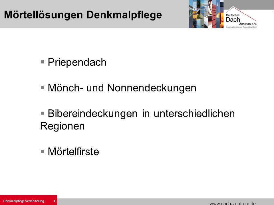 www.dach-zentrum.de 4 Denkmalpflege Vermörtelung Priependach Mönch- und Nonnendeckungen Bibereindeckungen in unterschiedlichen Regionen Mörtelfirste M