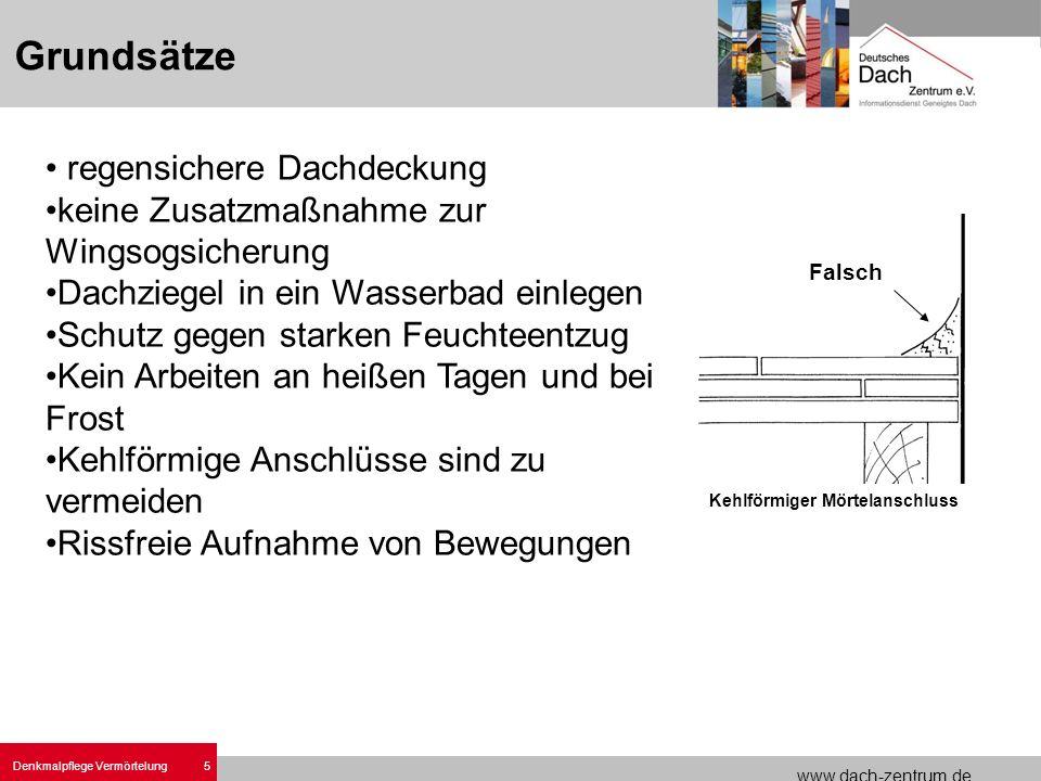 www.dach-zentrum.de 5 Denkmalpflege Vermörtelung regensichere Dachdeckung keine Zusatzmaßnahme zur Wingsogsicherung Dachziegel in ein Wasserbad einleg