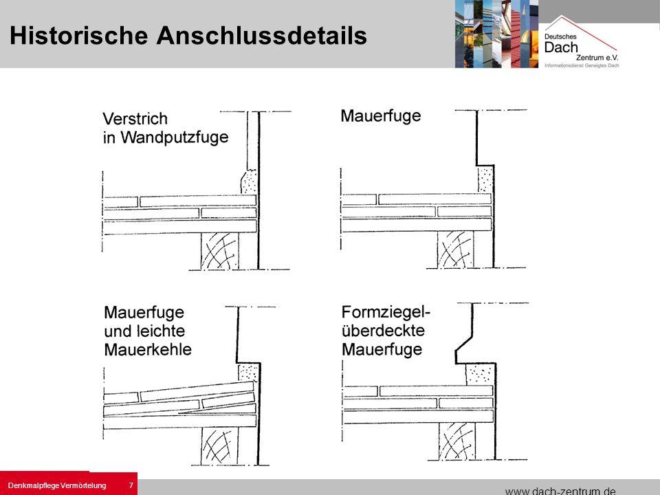 www.dach-zentrum.de 7 Denkmalpflege Vermörtelung Historische Anschlussdetails