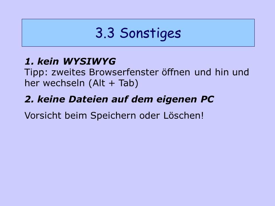3.3 Sonstiges 1. kein WYSIWYG 2.