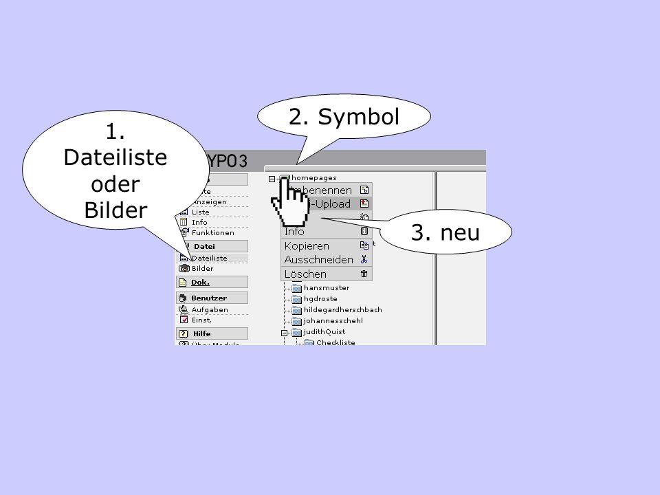 1. Dateiliste oder Bilder 2. Symbol 3. neu