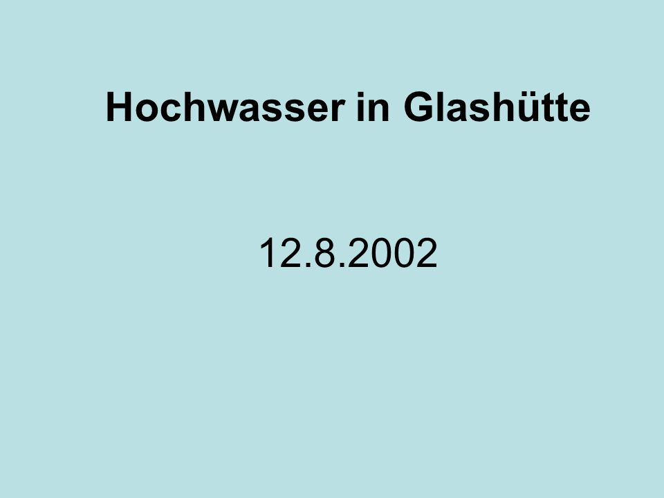 Hochwasser in Glashütte 12.8.2002