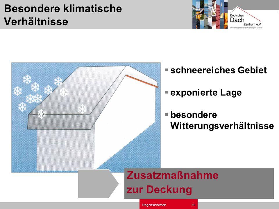 Regensicherheit19 schneereiches Gebiet exponierte Lage besondere Witterungsverhältnisse Zusatzmaßnahme zur Deckung Besondere klimatische Verhältnisse