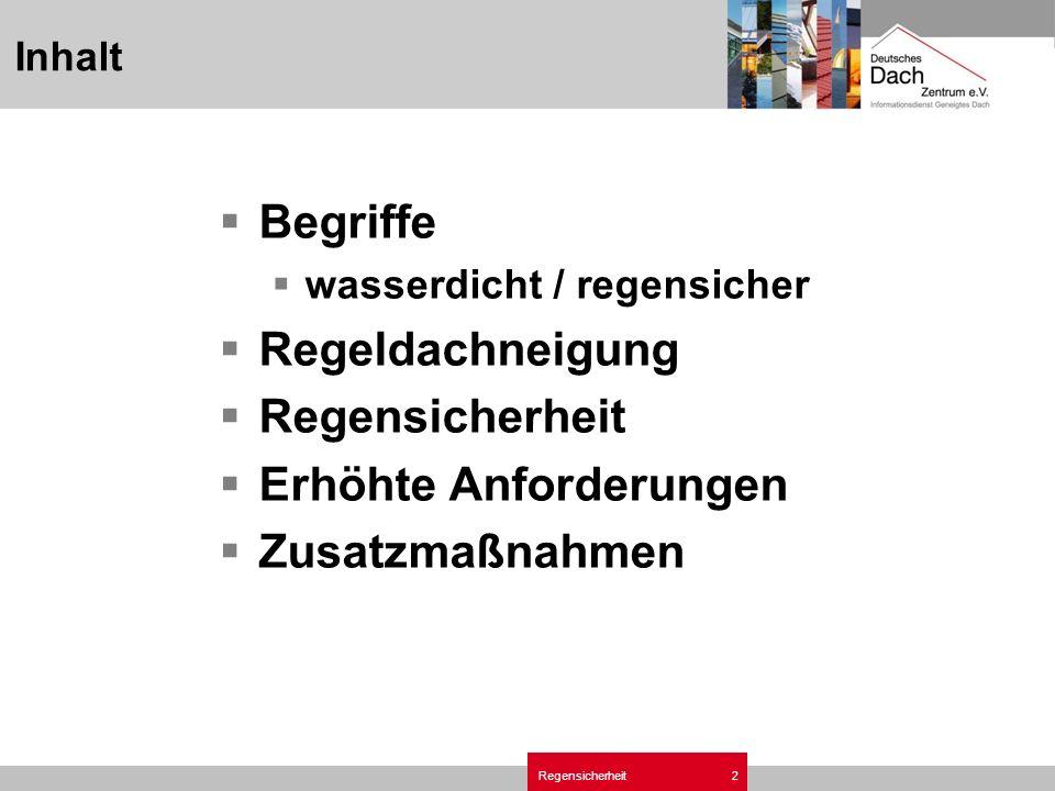 Regensicherheit2 Begriffe wasserdicht / regensicher Regeldachneigung Regensicherheit Erhöhte Anforderungen Zusatzmaßnahmen Inhalt