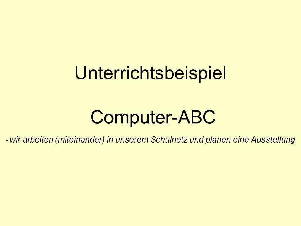Unterrichtsbeispiel Computer-ABC - wir arbeiten (miteinander) in unserem Schulnetz und planen eine Ausstellung