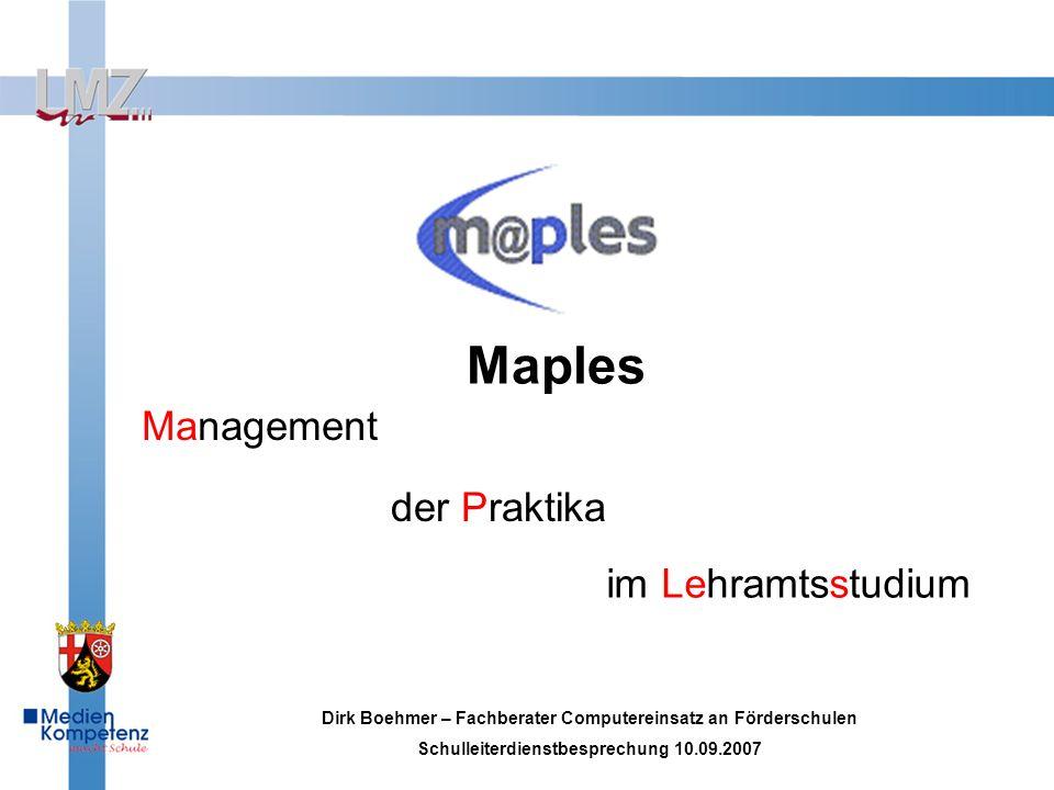 Maples Management der Praktika im Lehramtsstudium Dirk Boehmer – Fachberater Computereinsatz an Förderschulen Schulleiterdienstbesprechung 10.09.2007