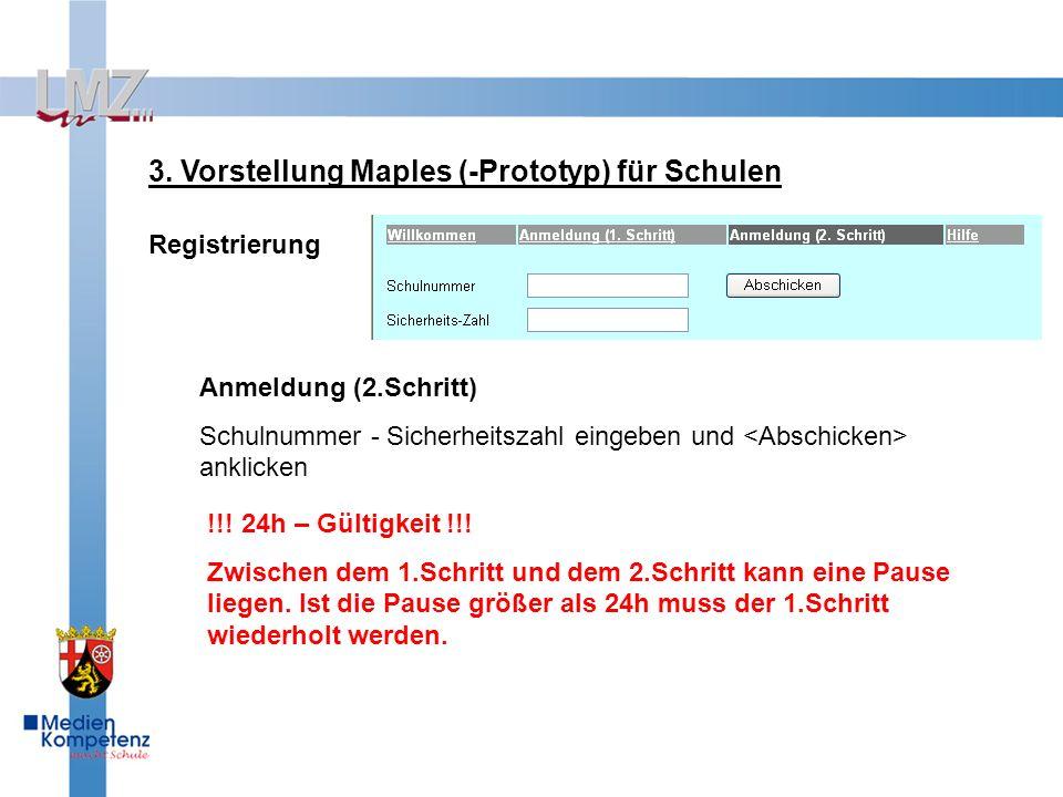 3. Vorstellung Maples (-Prototyp) für Schulen Registrierung Anmeldung (2.Schritt) Schulnummer - Sicherheitszahl eingeben und anklicken !!! 24h – Gülti