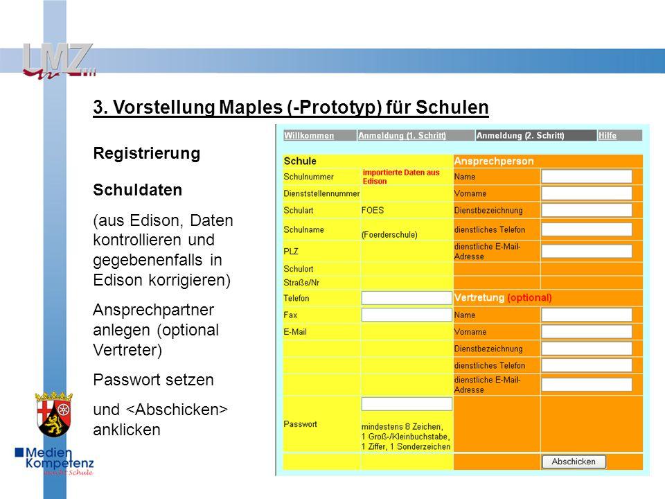 3. Vorstellung Maples (-Prototyp) für Schulen Registrierung Schuldaten (aus Edison, Daten kontrollieren und gegebenenfalls in Edison korrigieren) Ansp