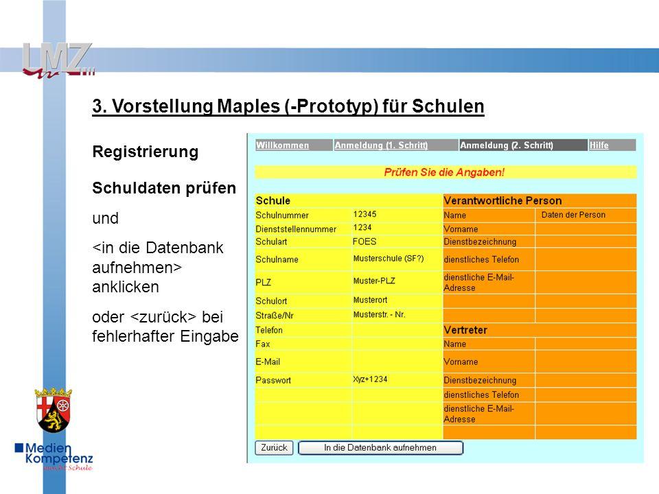 3. Vorstellung Maples (-Prototyp) für Schulen Registrierung Schuldaten prüfen und anklicken oder bei fehlerhafter Eingabe