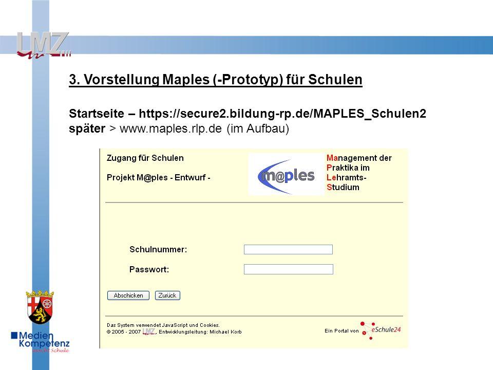 3. Vorstellung Maples (-Prototyp) für Schulen Startseite – https://secure2.bildung-rp.de/MAPLES_Schulen2 später > www.maples.rlp.de (im Aufbau)
