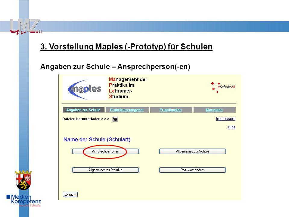 3. Vorstellung Maples (-Prototyp) für Schulen Angaben zur Schule – Ansprechperson(-en)