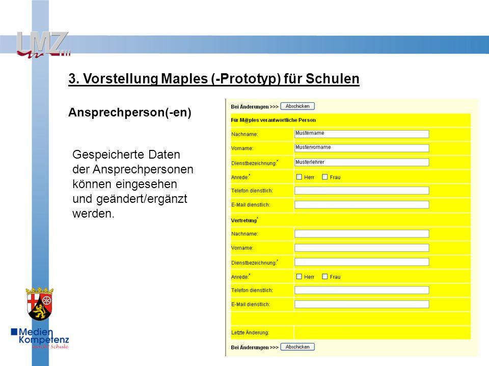 3. Vorstellung Maples (-Prototyp) für Schulen Ansprechperson(-en) Gespeicherte Daten der Ansprechpersonen können eingesehen und geändert/ergänzt werde