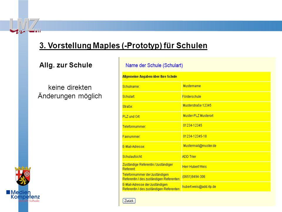 3. Vorstellung Maples (-Prototyp) für Schulen Allg. zur Schule keine direkten Änderungen möglich