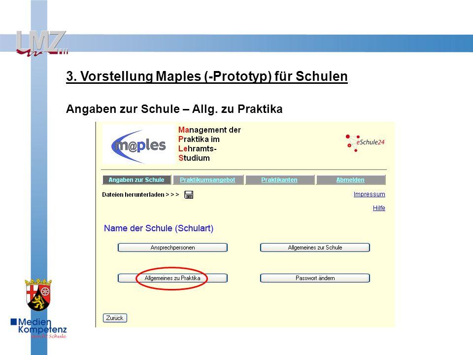 3. Vorstellung Maples (-Prototyp) für Schulen Angaben zur Schule – Allg. zu Praktika