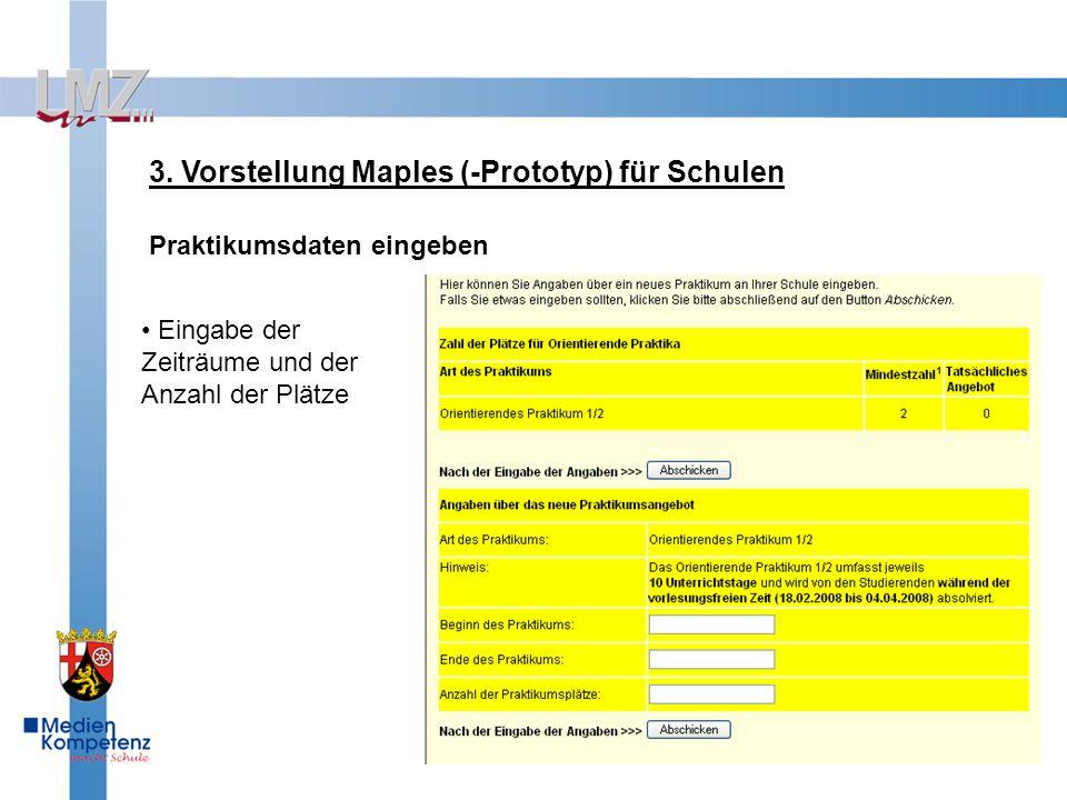 3. Vorstellung Maples (-Prototyp) für Schulen Praktikumsdaten eingeben Eingabe der Zeiträume und der Anzahl der Plätze