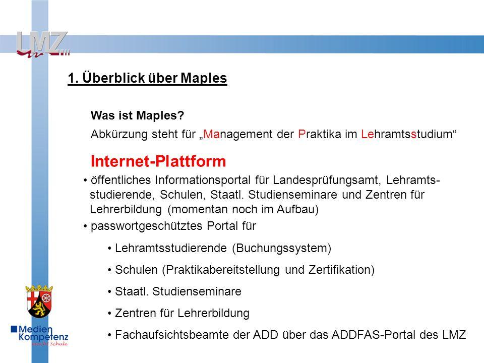 1. Überblick über Maples Abkürzung steht für Management der Praktika im Lehramtsstudium Internet-Plattform Was ist Maples? öffentliches Informationspo