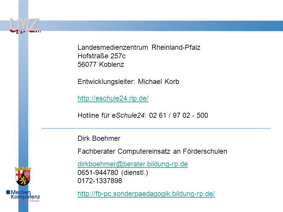 Landesmedienzentrum Rheinland-Pfalz Hofstraße 257c 56077 Koblenz Entwicklungsleiter: Michael Korb http://eschule24.rlp.de/ Hotline für eSchule24: 02 61 / 97 02 - 500 Dirk Boehmer Fachberater Computereinsatz an Förderschulen dirkboehmer@berater.bildung-rp.de dirkboehmer@berater.bildung-rp.de 0651-944780 (dienstl.) 0172-1337898 http://fb-pc.sonderpaedagogik.bildung-rp.de/