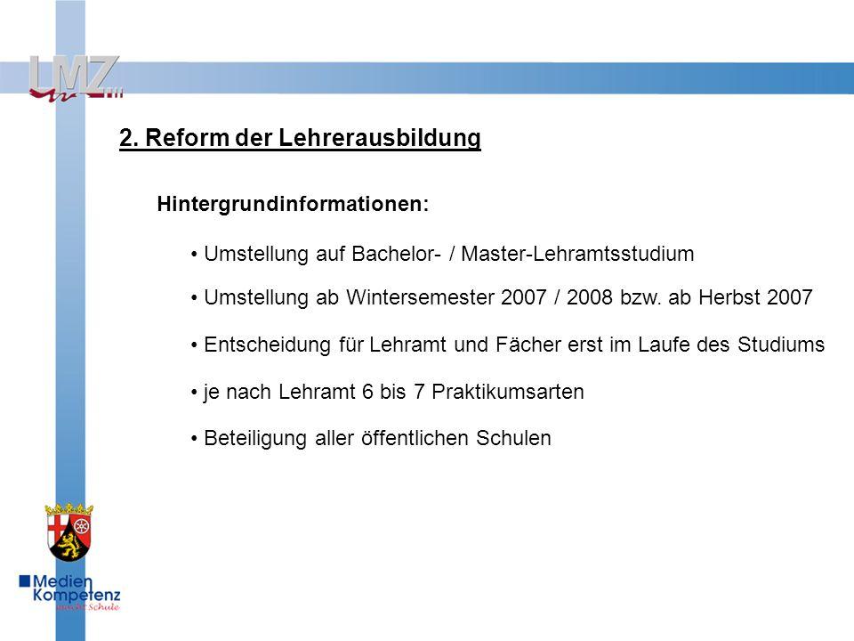 2. Reform der Lehrerausbildung Hintergrundinformationen: Umstellung auf Bachelor- / Master-Lehramtsstudium Umstellung ab Wintersemester 2007 / 2008 bz