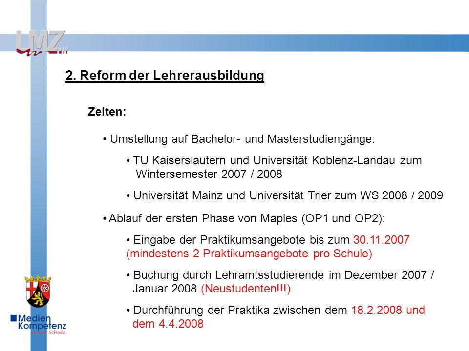 Umstellung auf Bachelor- und Masterstudiengänge: TU Kaiserslautern und Universität Koblenz-Landau zum Wintersemester 2007 / 2008 Universität Mainz und Universität Trier zum WS 2008 / 2009 2.