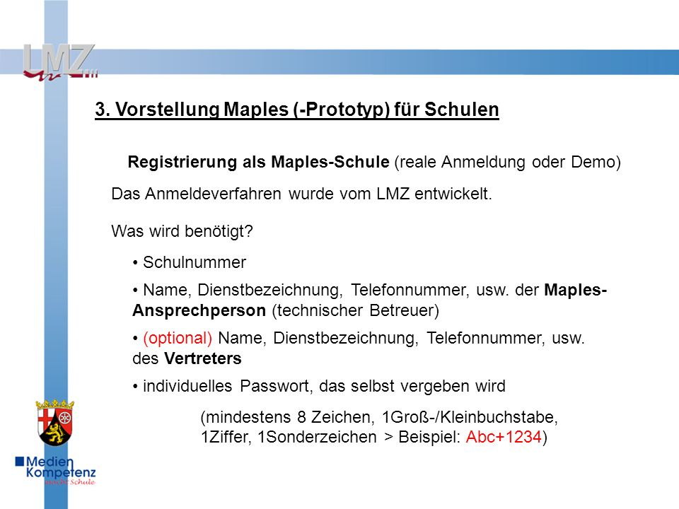 3. Vorstellung Maples (-Prototyp) für Schulen Registrierung als Maples-Schule (reale Anmeldung oder Demo) Das Anmeldeverfahren wurde vom LMZ entwickel