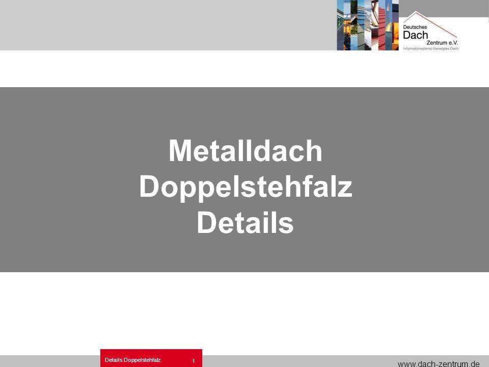 www.dach-zentrum.de Details Doppelstehfalz 1 Metalldach Doppelstehfalz Details