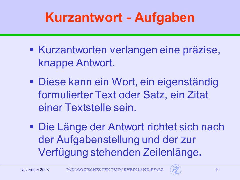 PÄDAGOGISCHES ZENTRUM RHEINLAND-PFALZ November 200810 Kurzantwort - Aufgaben Kurzantworten verlangen eine präzise, knappe Antwort.