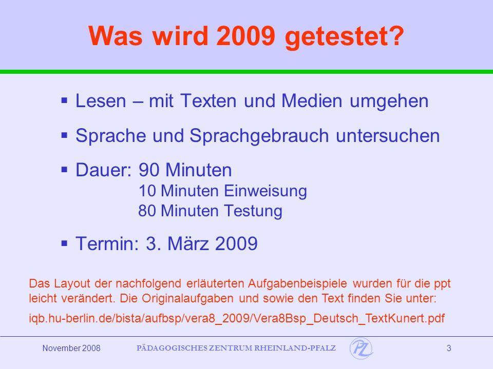 PÄDAGOGISCHES ZENTRUM RHEINLAND-PFALZ November 20083 Was wird 2009 getestet.