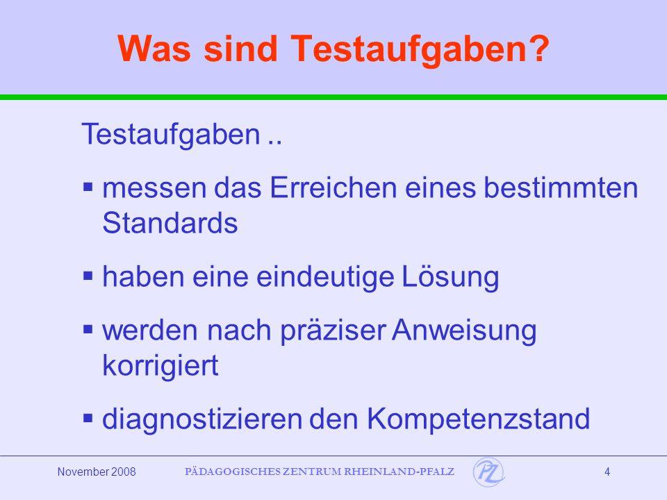 PÄDAGOGISCHES ZENTRUM RHEINLAND-PFALZ November 20084 Testaufgaben..