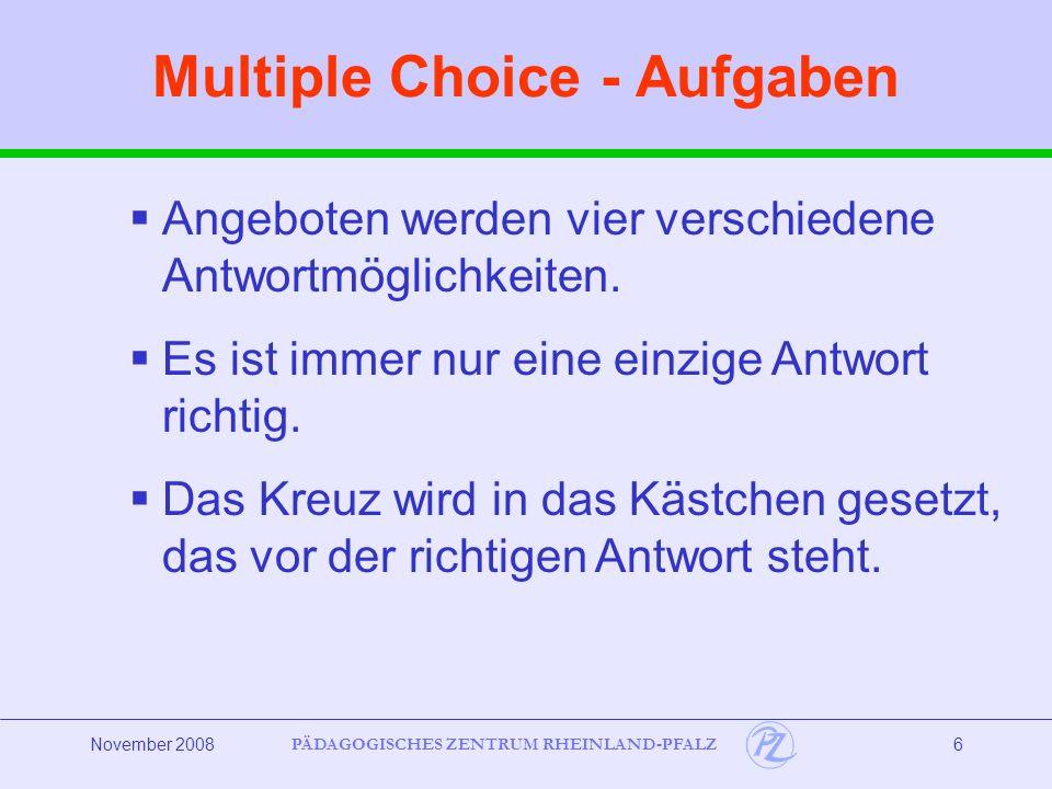 PÄDAGOGISCHES ZENTRUM RHEINLAND-PFALZ November 20086 Angeboten werden vier verschiedene Antwortmöglichkeiten.