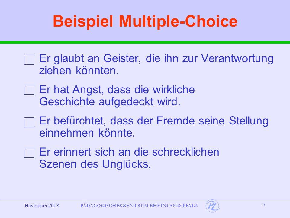 PÄDAGOGISCHES ZENTRUM RHEINLAND-PFALZ November 20087 Beispiel Multiple-Choice Er glaubt an Geister, die ihn zur Verantwortung ziehen könnten.