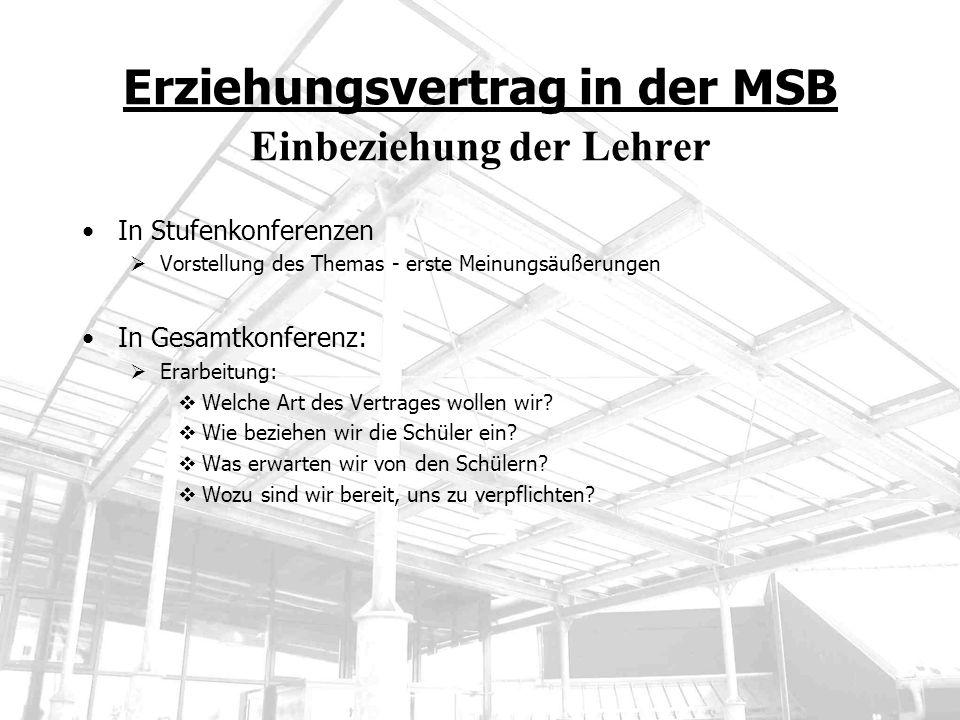 Erziehungsvertrag in der MSB Einbeziehung der Lehrer In Stufenkonferenzen Vorstellung des Themas - erste Meinungsäußerungen In Gesamtkonferenz: Erarbe