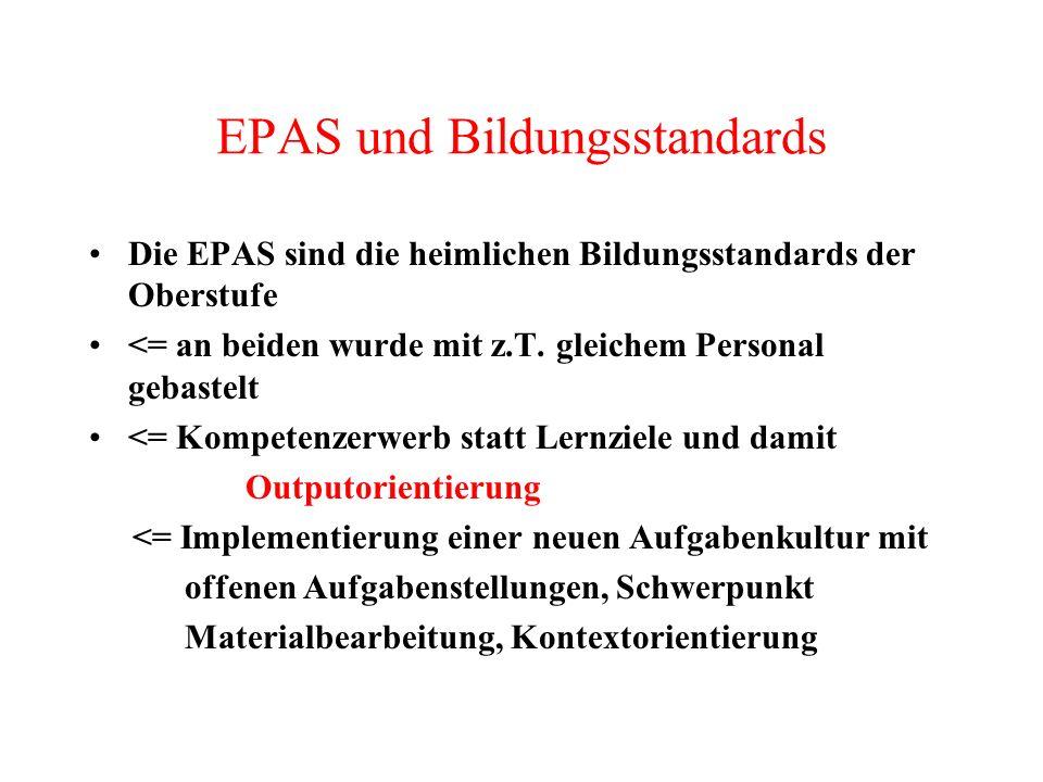EPAS und Bildungsstandards Die EPAS sind die heimlichen Bildungsstandards der Oberstufe <= an beiden wurde mit z.T. gleichem Personal gebastelt <= Kom