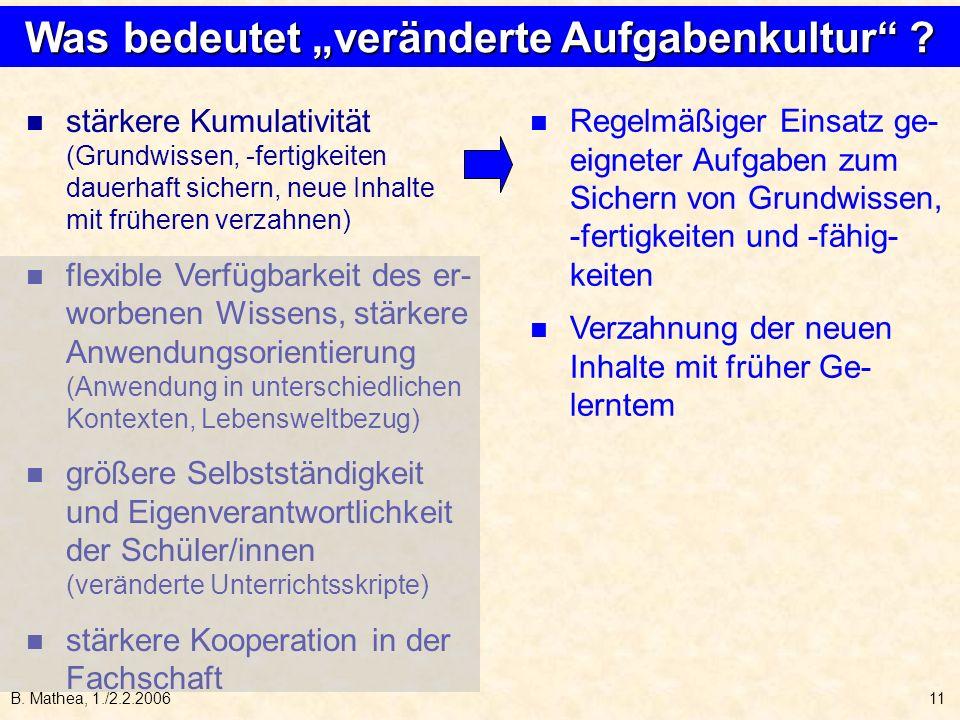B. Mathea, 1./2.2.200611 stärkere Kumulativität (Grundwissen, -fertigkeiten dauerhaft sichern, neue Inhalte mit früheren verzahnen) flexible Verfügbar