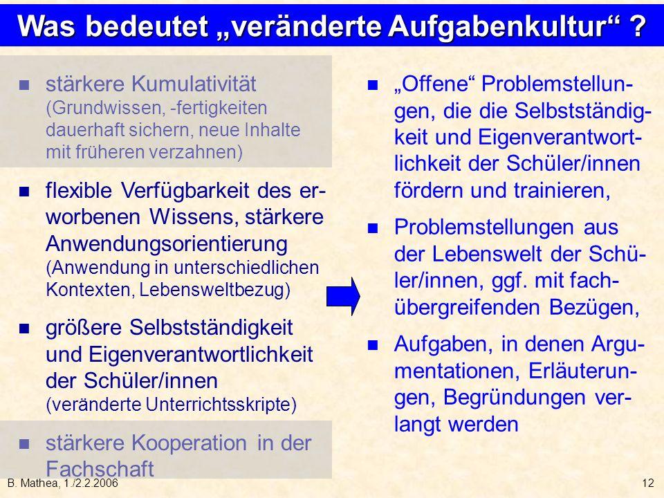 B. Mathea, 1./2.2.200612 stärkere Kumulativität (Grundwissen, -fertigkeiten dauerhaft sichern, neue Inhalte mit früheren verzahnen) flexible Verfügbar