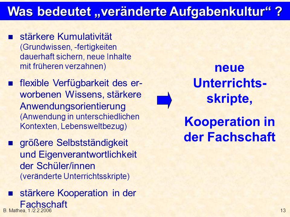 B. Mathea, 1./2.2.200613 stärkere Kumulativität (Grundwissen, -fertigkeiten dauerhaft sichern, neue Inhalte mit früheren verzahnen) flexible Verfügbar