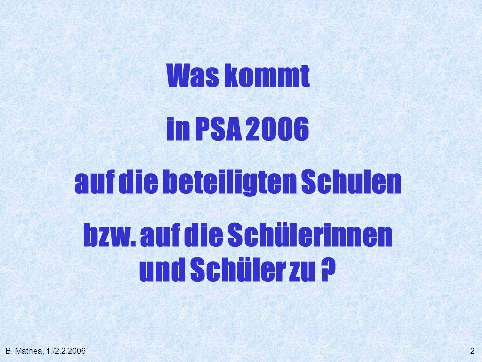 B. Mathea, 1./2.2.20062 Was kommt in PSA 2006 auf die beteiligten Schulen bzw. auf die Schülerinnen und Schüler zu ?