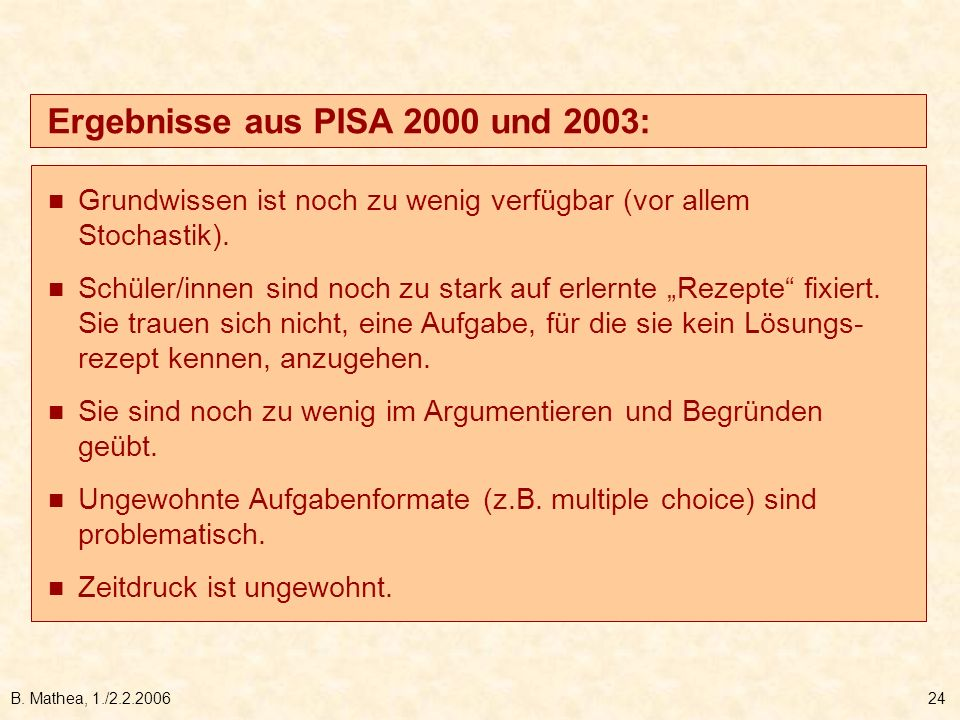 B. Mathea, 1./2.2.200624 Grundwissen ist noch zu wenig verfügbar (vor allem Stochastik). Schüler/innen sind noch zu stark auf erlernte Rezepte fixiert