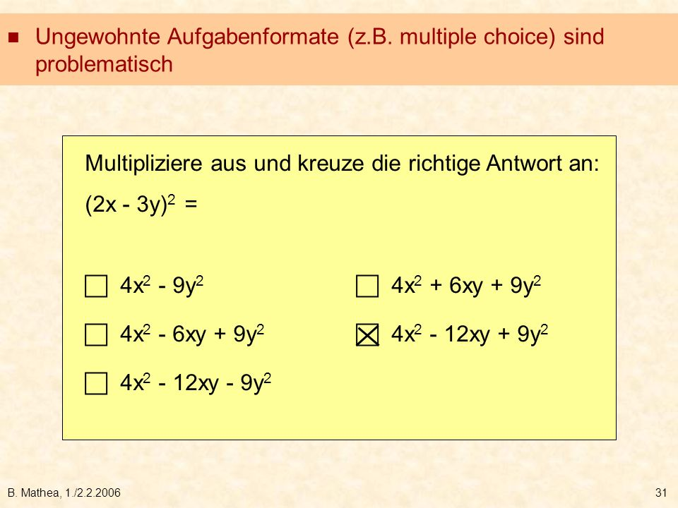 B. Mathea, 1./2.2.200631 Ungewohnte Aufgabenformate (z.B. multiple choice) sind problematisch Multipliziere aus und kreuze die richtige Antwort an: (2