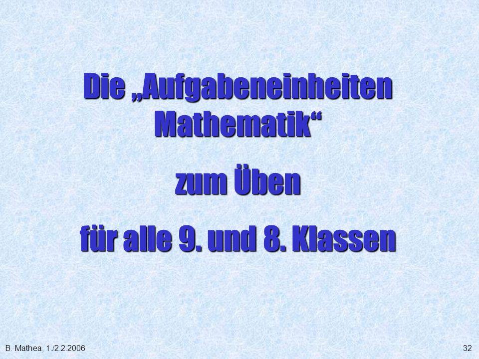 B. Mathea, 1./2.2.200632 Die Aufgabeneinheiten Mathematik zum Üben für alle 9. und 8. Klassen